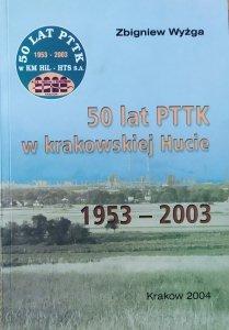 Zbigniew Wyżga • 50 lat PTTK w krakowskiej Hucie 1953-2003