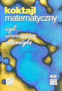 Michał Balas • Koktajl matematyczny czyli uczniowie piszą matematykę
