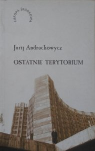Jurij Andruchowycz • Ostatnie terytorium [dedykacja autorska]