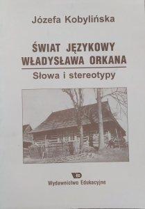 Józefa Kobylińska • Świat językowy Władysława Orkana. Słowa i stereotypy [dedykacja autorska]