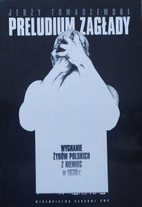 Jerzy Tomaszewski • Preludium zagłady. Wygnanie Żydów polskich z Niemiec w 1938 r.