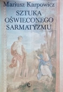 Mariusz Karpowicz • Sztuka oświeconego sarmatyzmu