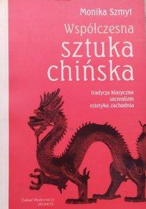 Monika Szmyt • Współczesna sztuka chińska. Tradycja klasyczna, socrealizm, estetyka zachodnia