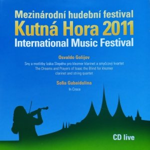 Osvaldo Golijov, Sofia Gubaidulina • Mezinárodní hudební festival Kutná Hora 2011 • CD