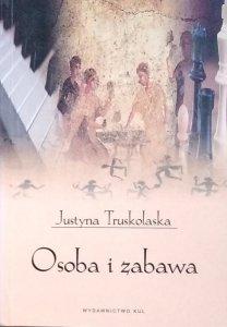 Justyna Truskolaska • Osoba i zabawa. Elementy filozofii i pedagogiki zabawy
