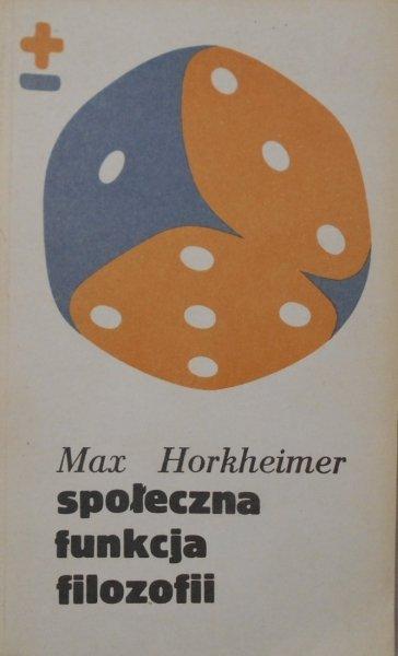 Max Horkheimer • Społeczna funkcja filozofii