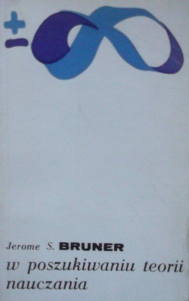 Jerome S. Bruner • W poszukiwaniu teorii nauczania