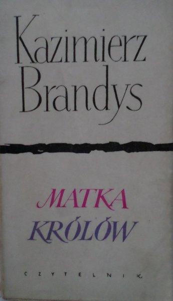 Kazimierz Brandys • Matka królów