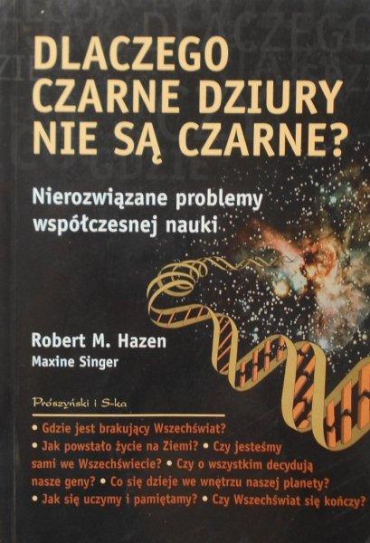 Robert M. Hazen • Dlaczego czarne dziury nie są czarne? Nierozwiązane problemy współczesnej nauki