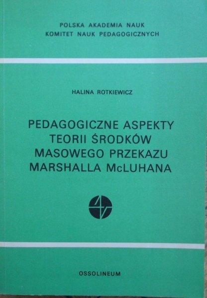 Halina Rotkiewicz • Pedagogiczne aspekty teorii środków masowego przekazu Marshalla Mcluhana