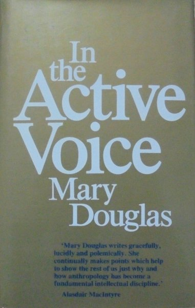 Mary Douglas • In the Active Voice