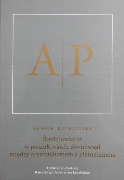 Marian Kurdziałek • Średniowiecze w poszukiwaniu równowagi między arystotelizmem a platonizmem