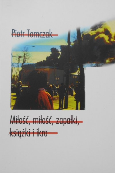 Piotr Tomczak • Miłość, miłość, zapałki książka i ikra