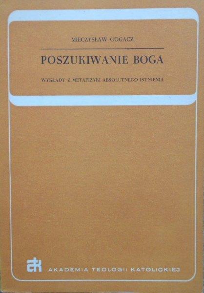 Mieczysław Gogacz • Poszukiwanie Boga. Wykłady z metafizyki absolutnego ostnienia