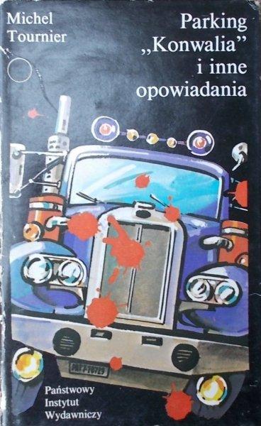 Michel Tournier • Parking 'Konwalia' i inne opowiadania
