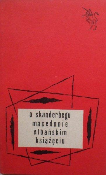 Marcin Bielski • O Skanderbegu Macedonie albańskim książęciu