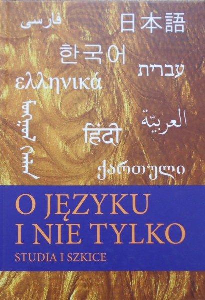 O języku i nie tylko • Studia i szkice