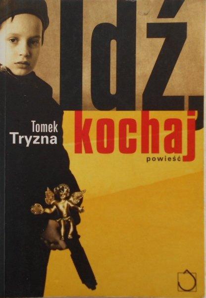 Tomek Tryzna • Idź kochaj