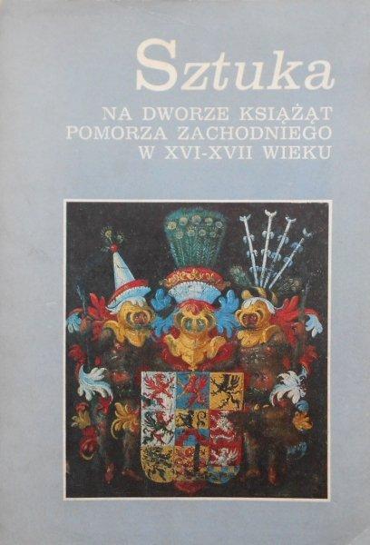Sztuka na dworze książąt Pomorza Zachodniego w XVI-XVII wieku • Katalog wystawy