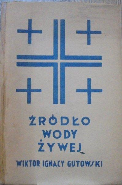 Wiktor Ignacy Gutowski • Źródło wody żywej. Dziennik podróży do Ziemi Świętej i na wschód r.p. 1934 [dedykacja autora]