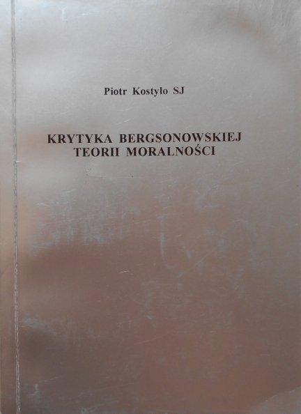 Piotr Kostyło SJ • Krytyka Bergsonowskiej teorii moralności