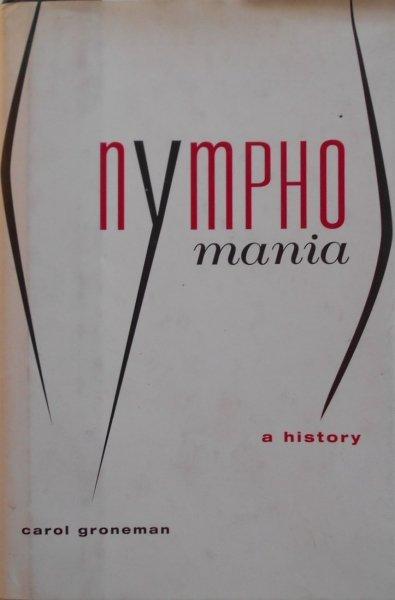 Carol Groneman • Nymphomania. A history