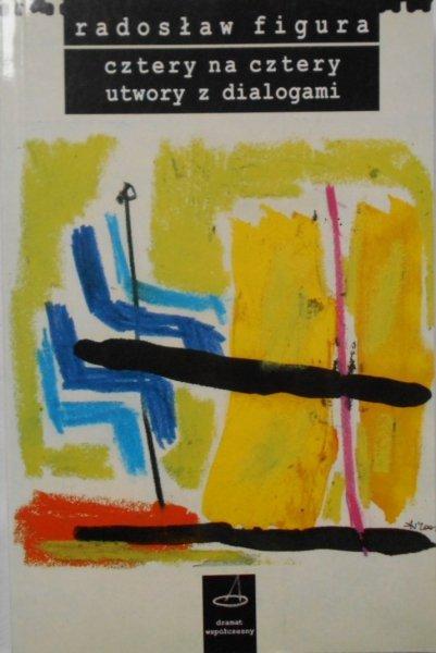 Radosław Figura • Cztery na cztery utwory z dialogami