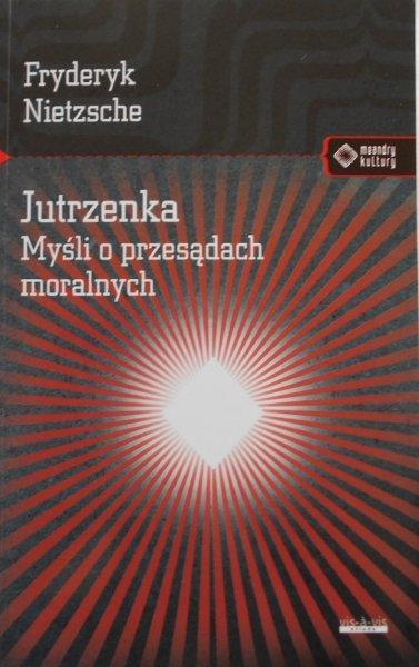 Fryderyk Nietzsche • Jutrzenka. Myśli o przesądach moralnych