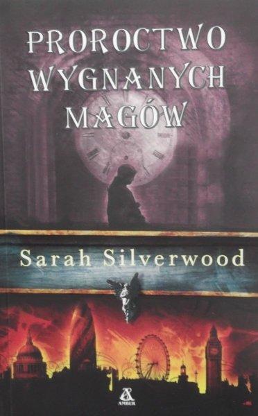 Sarah Silverwood • Proroctwo wygnanych magów
