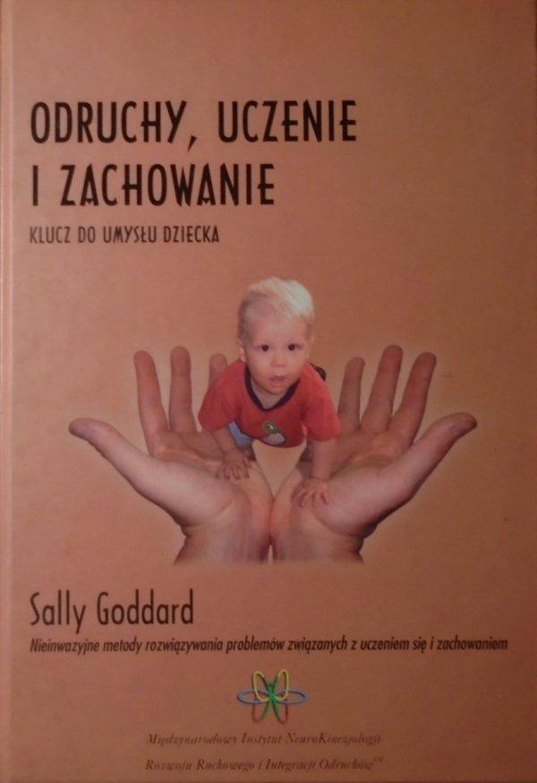 Sally Goddard • Odruchy, uczenie i zachowanie. Klucz do umysłu dziecka