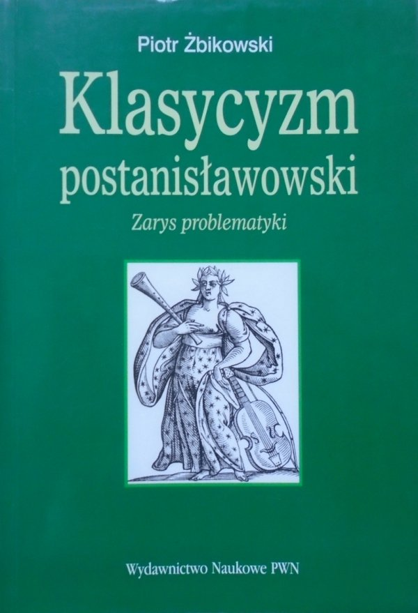 Piotr Żbikowski • Klasycyzm postanisławowski. Zarys problematyki