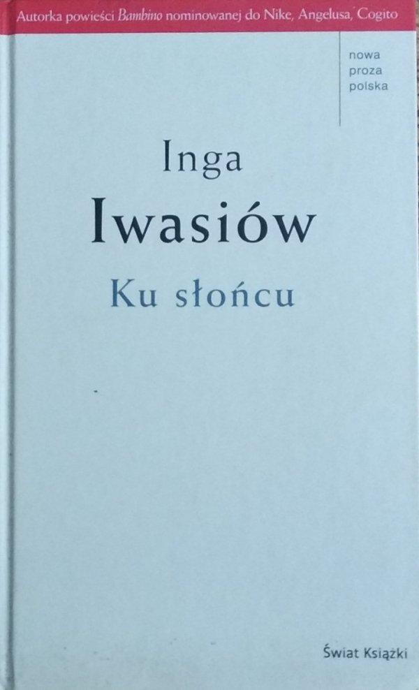 Inga Iwasiów • Ku słońcu