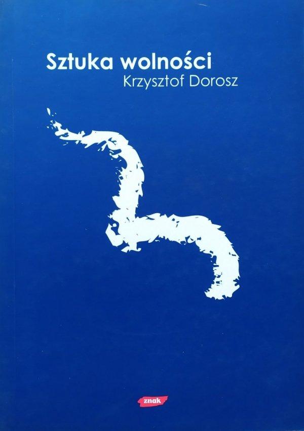 Krzysztof Dorosz Sztuka wolności. Eseje liberalne