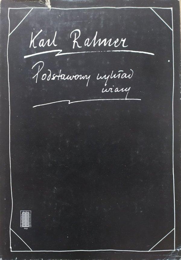 Karl Rahner Podstawowy wykład wiary. Wprowadzenie do pojęcia chrześcijaństwa