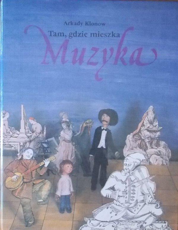 Arkady Klonow • Tam, gdzie mieszka muzyka