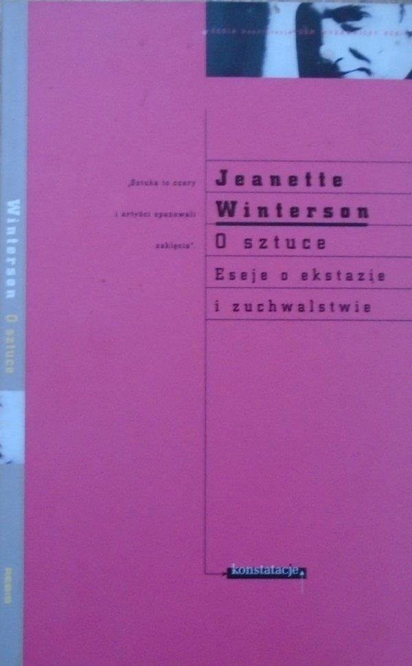 Jeanette Winterson • O sztuce. Eseje o ekstazie i zuchwalstwie