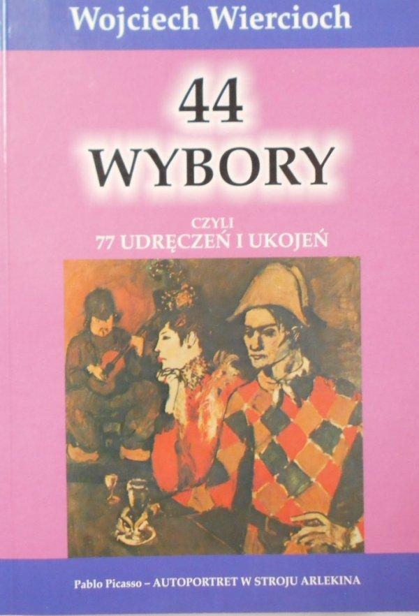 Wojciech Wiercioch • 44 wybory czyli 77 udręczeń i ukojeń