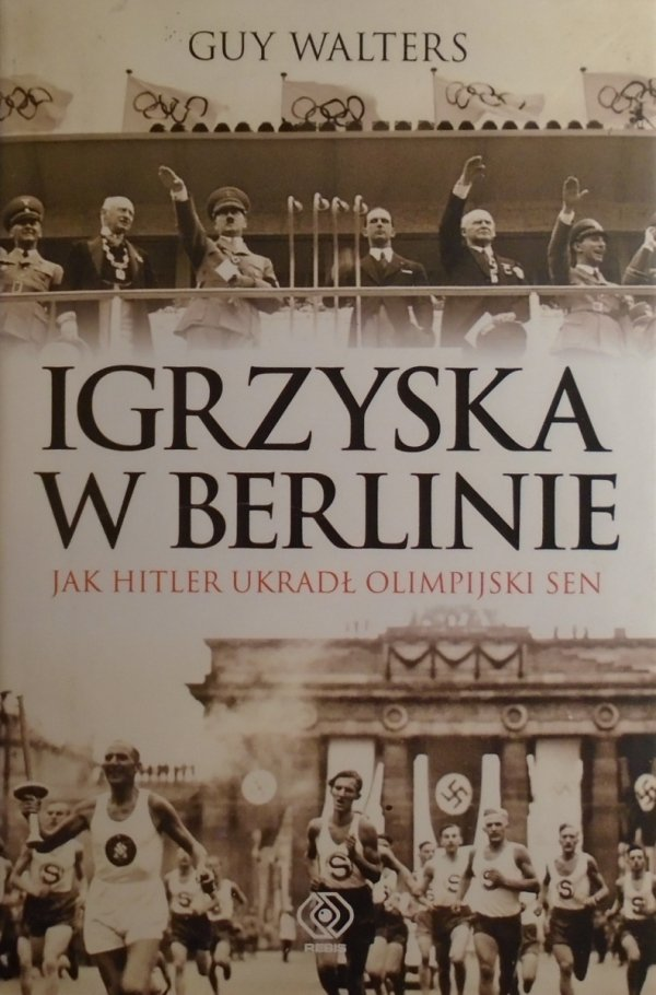 Guy Walters • Igrzyska w Berlinie. Jak Hitler ukradł olimpijski sen