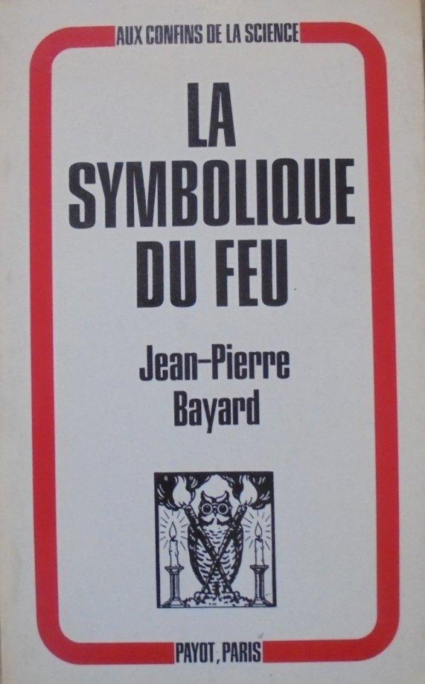 Jean Pierre Bayard • La Symbolique Du Feu