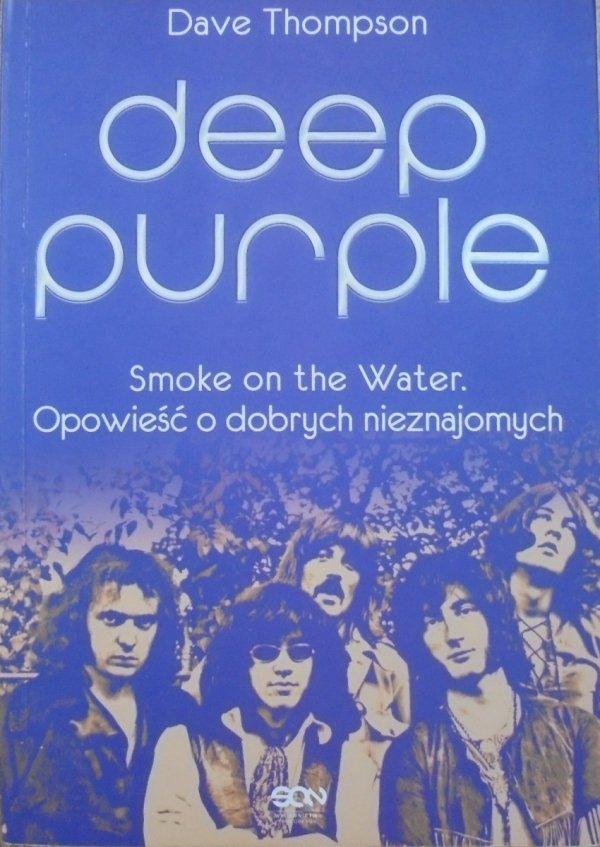 Dave Thompson • Deep Purple. Smoke on the Water. Opowieść o dobrych nieznajomych