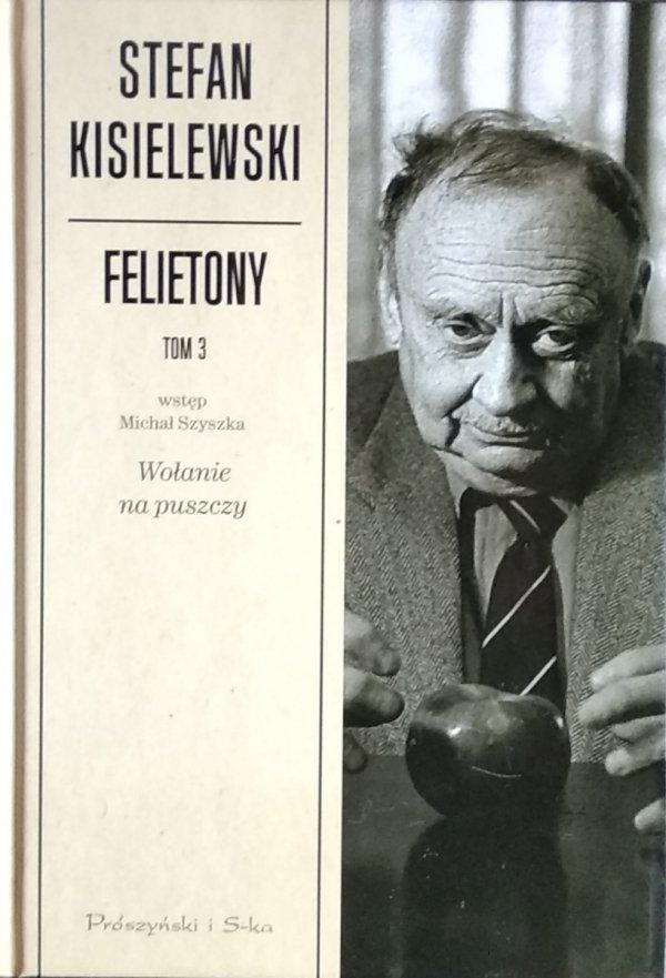 Stefan Kisielewski • Felietony. Tom 3. Wołanie na puszczy