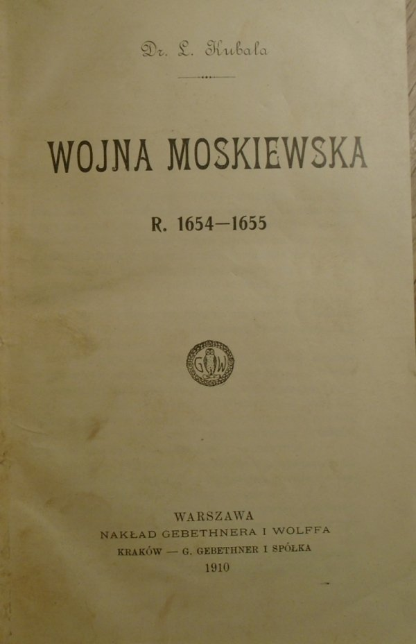 Ludwik Kubala • Wojna moskiewska r. 1654-1655