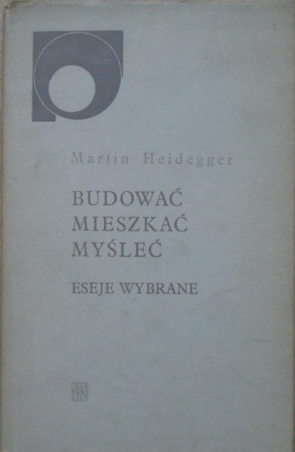Martin Heidegger • Budować, mieszkać, myśleć. Eseje wybrane