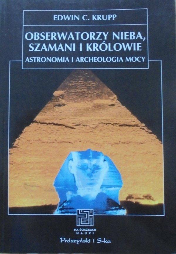 Edwin C. Krupp • Obserwatorzy nieba, szamani i królowie. Astronomia i archeologia mocy