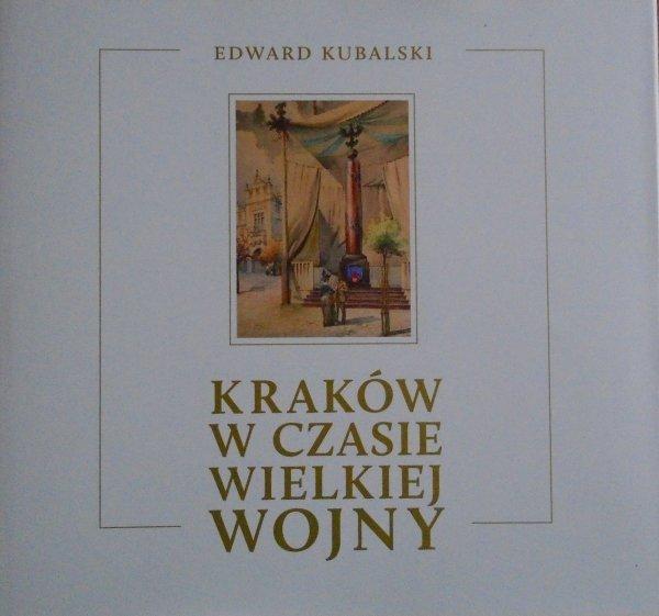 Edward Kubalski • Kraków w czasie Wielkiej Wojny