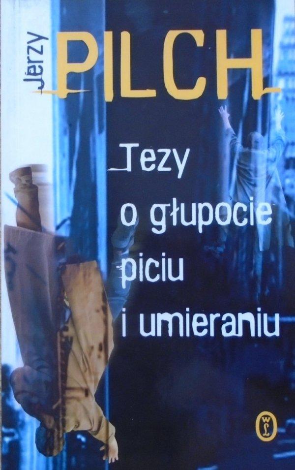 Jerzy Pilch • Tezy o głupocie, piciu i umieraniu