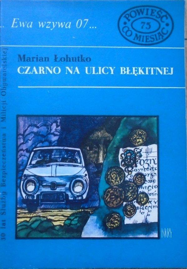 Marian Łohutko • Czarno na ulicy Błękitnej [Ewa wzywa 07]