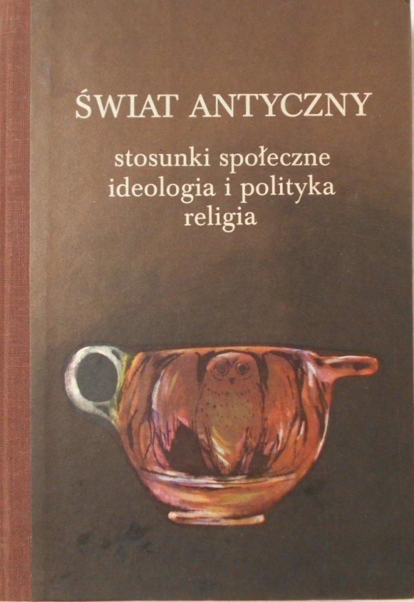 Świat antyczny • Stosunki społeczne, ideologia, polityka i religia