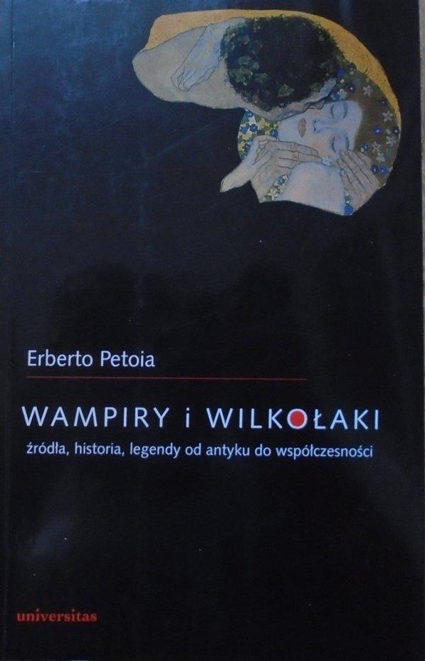 Erberto Petoia • Wampiry i wilkołaki. Źródła, historia, legendy od antyku do współczesności