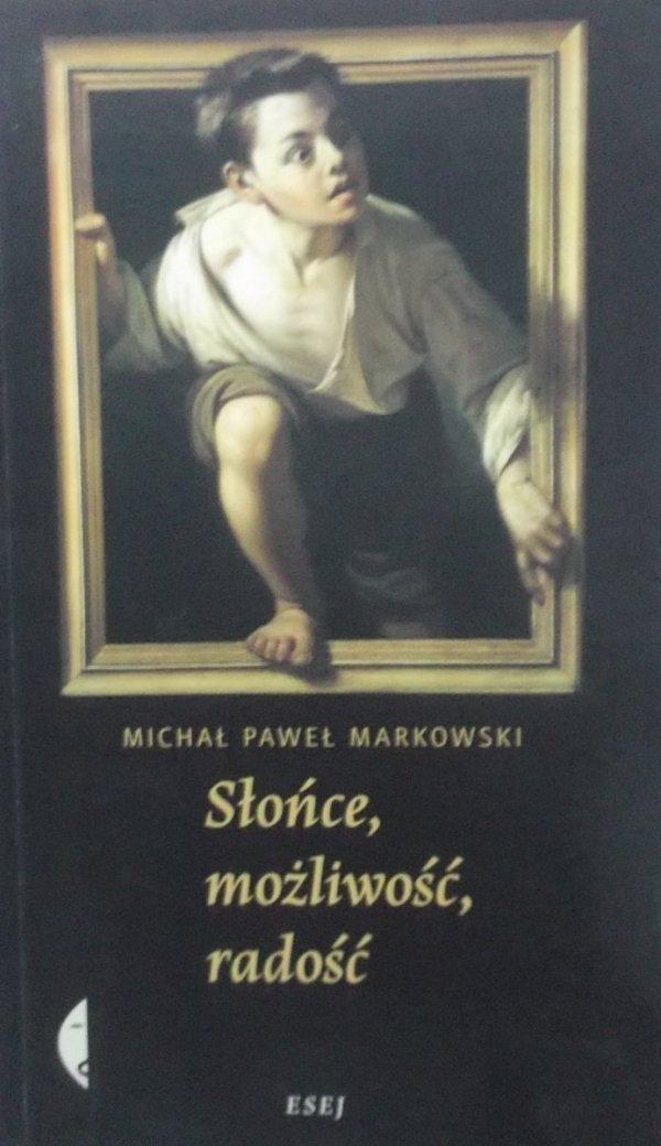 Michał Paweł Markowski • Słońce, możliwość, radość